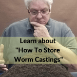 How To Store Worm Castings Are You Stumped_