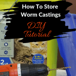 How to store worm castings bucket, drill, and lid.